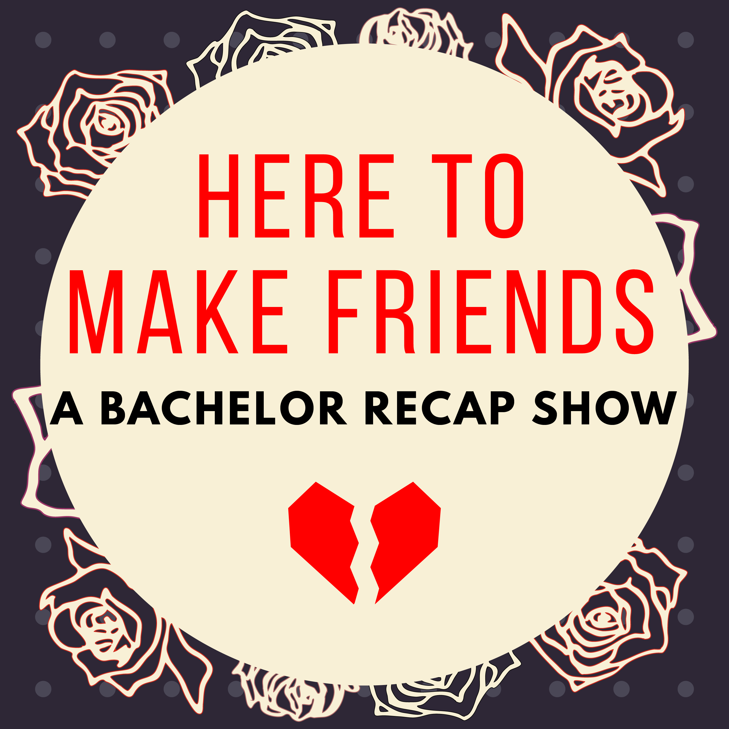 Here To Make Friends - A Bachelor Recap Show