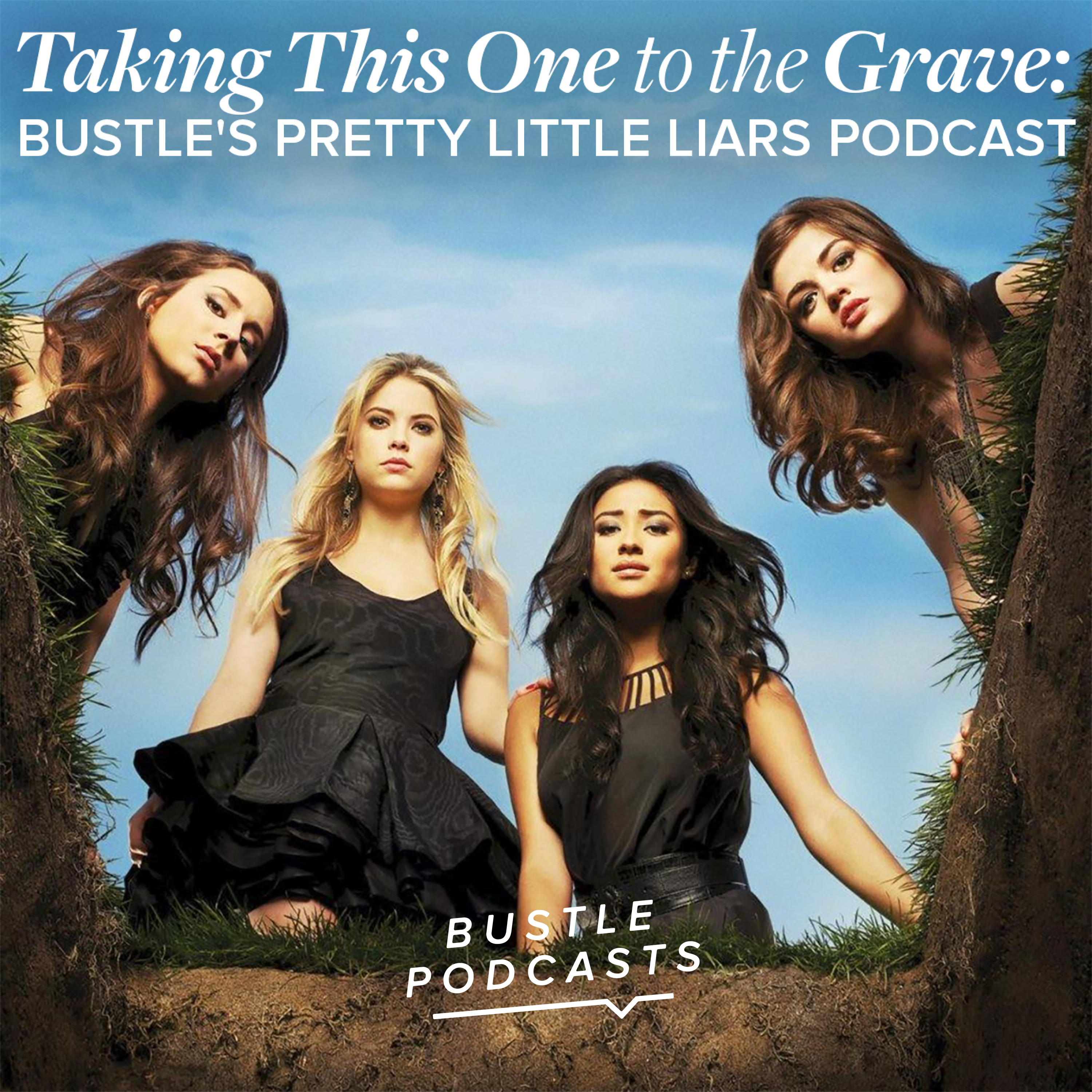 Taking This One To The Grave: Bustle's Pretty Little Liars Podcast