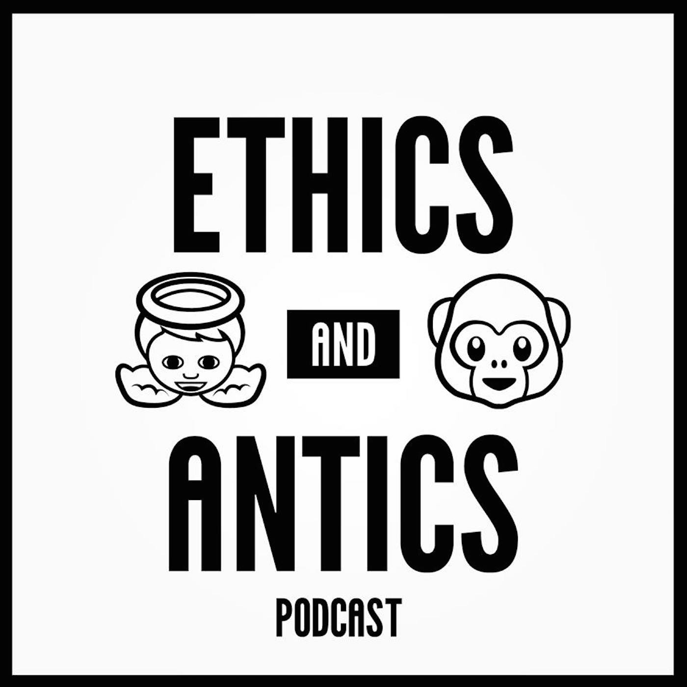 The Ethics and Antics Podcast
